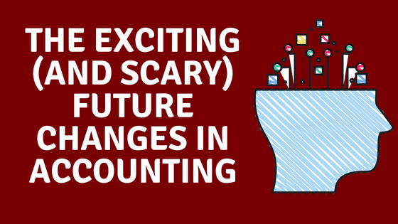The Exciting (and Scary) Future Changes in Accounting